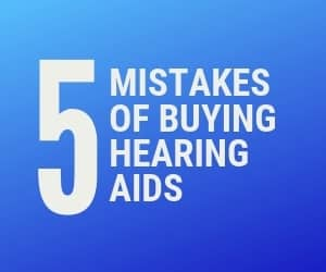 Five Mistakes People Make When Buying Hearing Aids