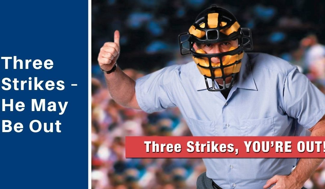 Three Strikes – He May Be Out